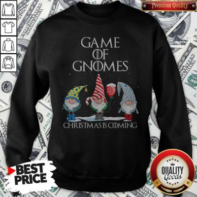 Game Of Gnomes Christmas Is Coming SweatshirtGame Of Gnomes Christmas Is Coming Sweatshirt