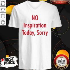 Good No Inspiration Today Sorry V-neckGood No Inspiration Today Sorry V-neck