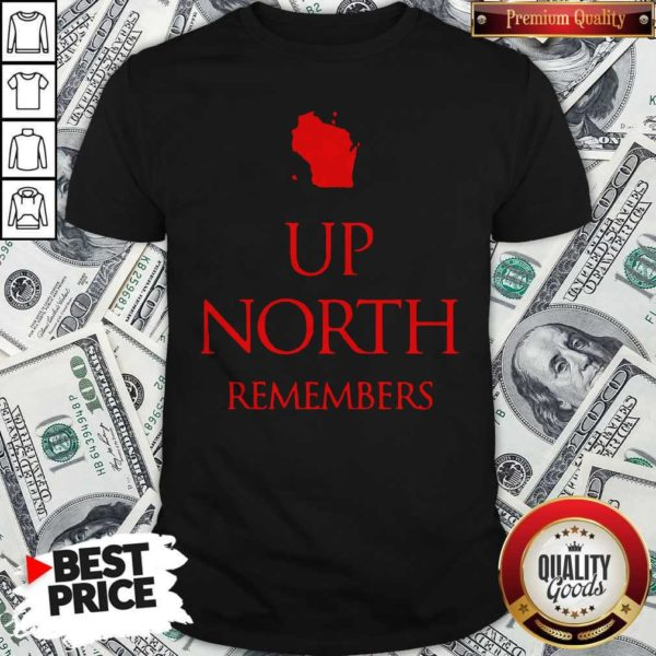 Good Up Nort Remembers Shirt