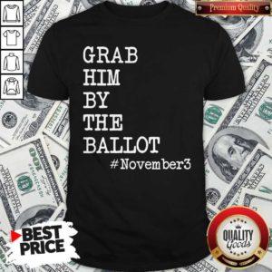 Grab Him By The Ballot November 3 Shirt