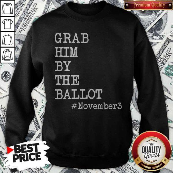 Grab Him By The Ballot November 3 Grab Him By The Ballot November 3 SweatshirtSweatshirt