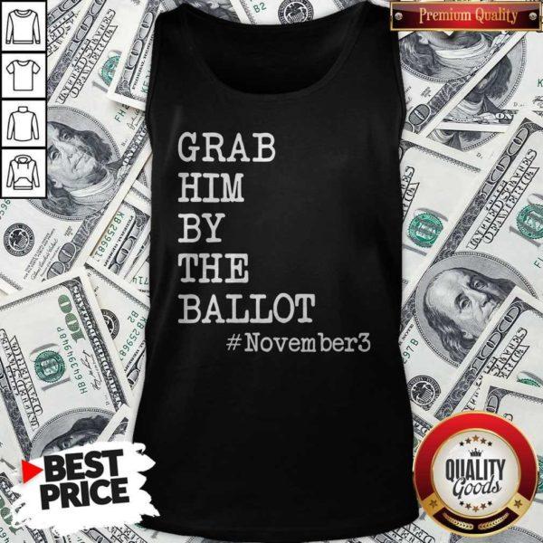 Grab Him By The Ballot November 3 Tank Top