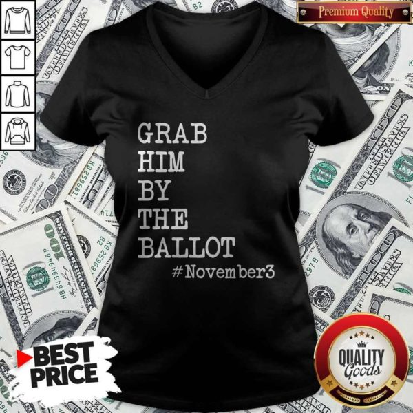 Grab Him By The Ballot November 3 Grab Him By The Ballot November 3 V-neckV-neck