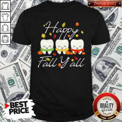 Happy Fall Y All Funny Dental Hygiene Dentist Gift Shirt