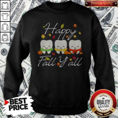 Happy Fall Y All Funny Dental Hygiene Dentist Gift Sweatshirt