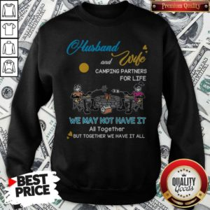 Husband And Wife Camping Partners For Life We May Not Have It All Together But Together We Have It All Sweatshirt