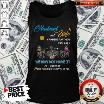 Husband And Wife Camping Partners For Life We May Not Have It All Together But Together We Have It All Tank Top