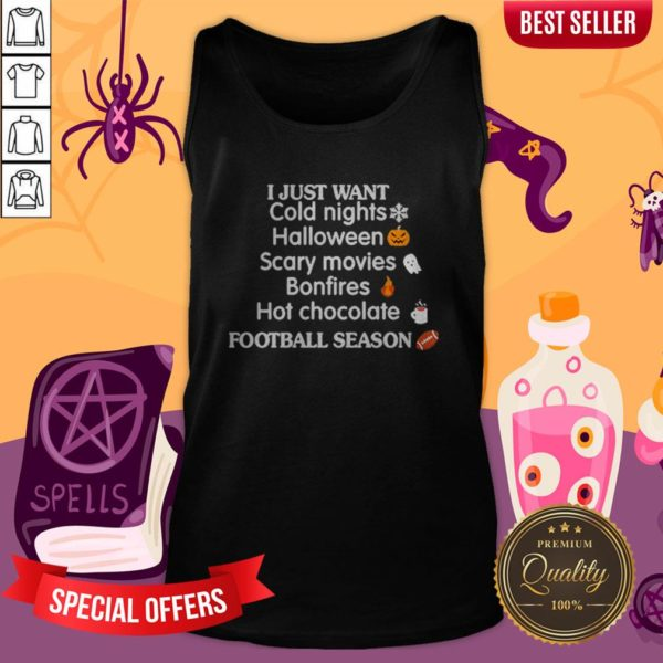 I Just Want Cold Nights Halloween Scary Movies Bonfires Hot Chocolate Tank Top