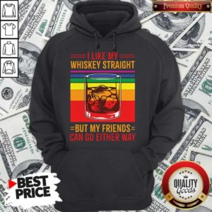 I Like My Whiskey Straight But My Friends Can Go Either Way LGBT Gay Pride Hoodie
