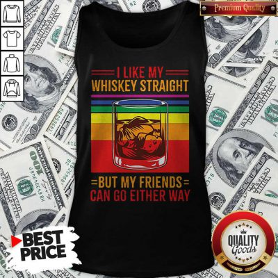 I Like My Whiskey Straight But My Friends Can Go Either Way LGBT Gay Pride Tank Top