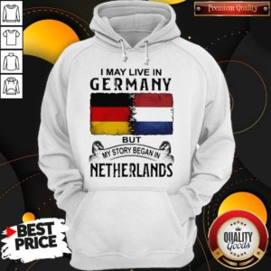 I May Live In GERMANY But My Story Began In NETHERLANDS Hoodie
