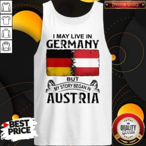 I May Live In GERMANY But My Story Began In AUSTRIA Tank Top