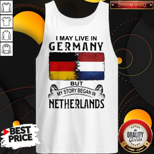 I May Live In GERMANY But My Story Began In NETHERLANDS Tank Top