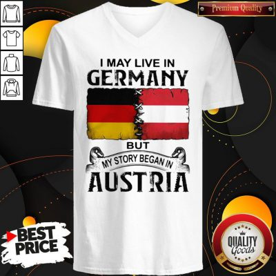 I May Live In GERMANY But My Story Began In AUSTRIA V-neck