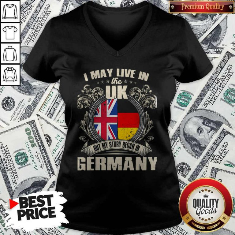 I May Live The Uk But My Story Began In Germany V-neck