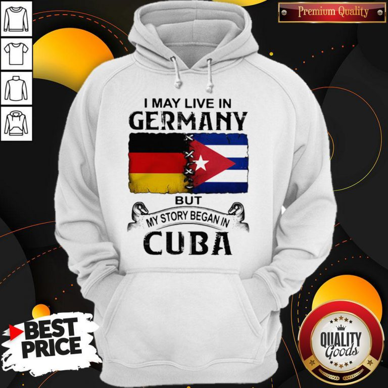 I May Live In Germany But My Story Began In Cuba Flag Hoodie