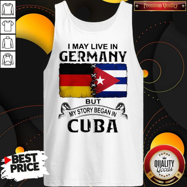 I May Live In Germany But My Story Began In Cuba Flag Tank Top