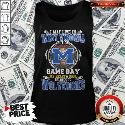 I May Live In West Virginia But On Game Day My Heart And Soul Belongs To Michigan Wolverines Tank Top