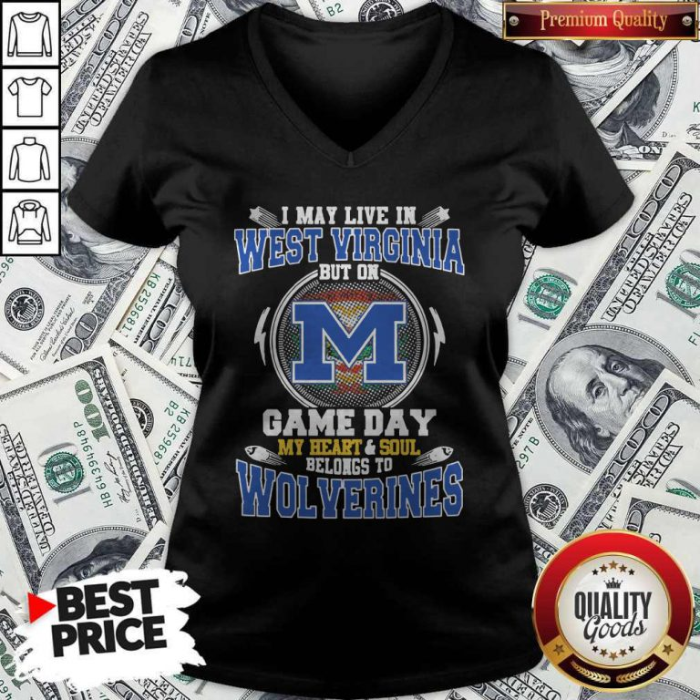 I May Live In West Virginia But On Game Day My Heart And Soul Belongs To Michigan Wolverines V-neck