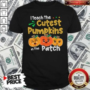 I Teach The Cutest Pumpkins In The Patch Teacher Halloween Shirt