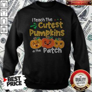 I Teach The Cutest Pumpkins In The Patch Teacher Halloween Sweatshirt