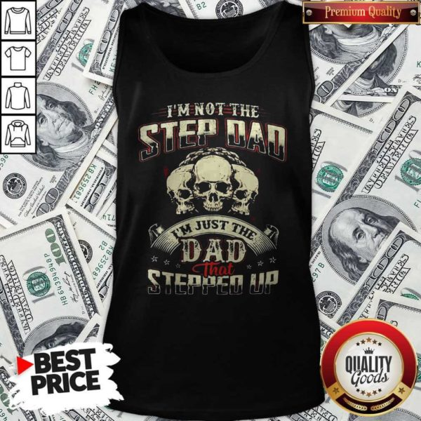 I'm Not Step Dad I'm Just The Dad That Stepped Up Tank Top
