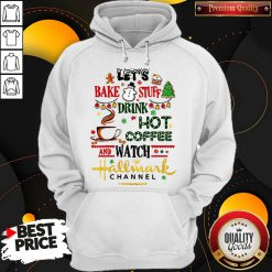 Let's Bake Stuff Drink Hot Coffee And Watch Hallmark Channel Hoodie