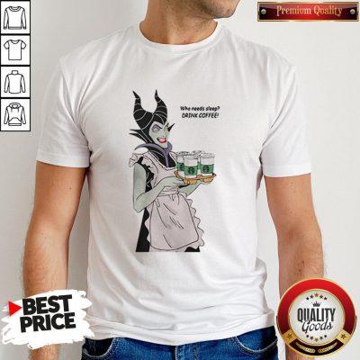 Maleficent Who Needs Sleep Drink Coffee Shirt