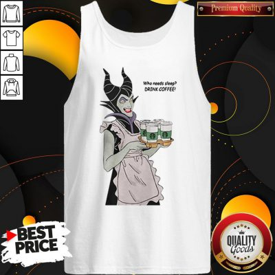 Maleficent Who Needs Sleep Drink Coffee Tank Top