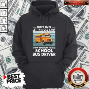 Move Over Let This Old Lady Show You How To Be A School Bus Driver Hoodie