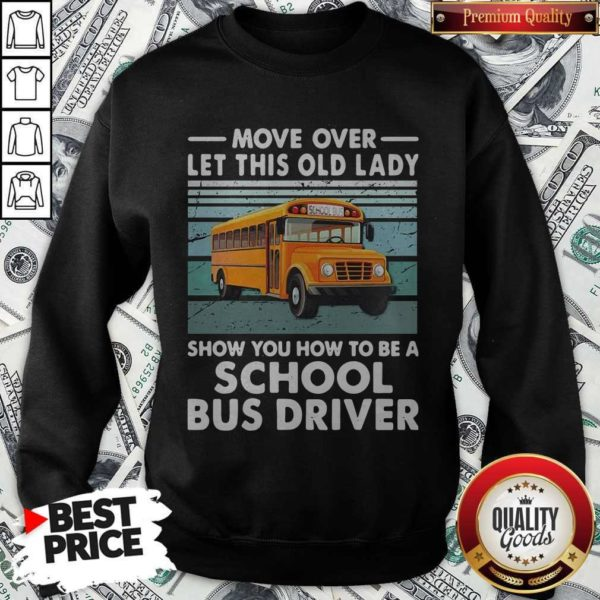 Move Over Let This Old Lady Show You How To Be A School Bus Driver Sweatshirt