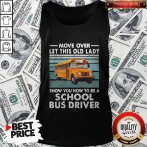 Move Over Let This Old Lady Show You How To Be A School Bus Driver Tank Top