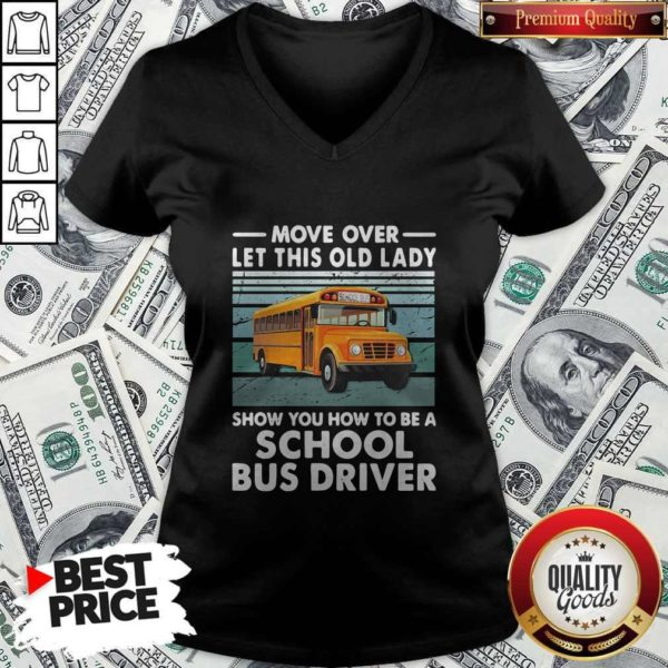 Move Over Let This Old Lady Show You How To Be A School Bus Driver V-neck