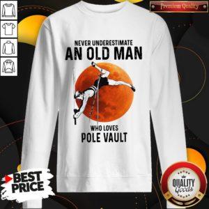Never Underestimate An Old Man Who Loves Pole Vault Sweatshirt