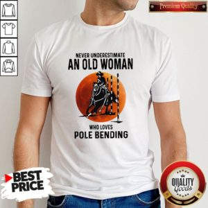 Never Underestimate An Old Woman Who Loves Pole Bending Shirt