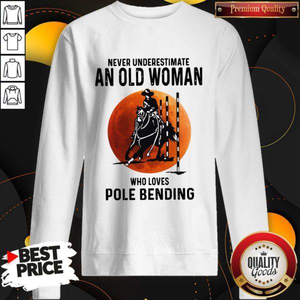 Never Underestimate An Old Woman Who Loves Pole Bending Sweatshirt