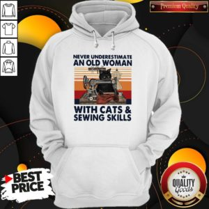Never Underestimate An Old Woman With Cats And Sewing Skills Hoodie
