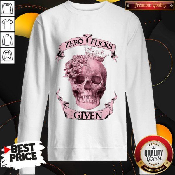 Nice Skull Queen Zero Fucks Given SweatshiNice Skull Queen Zero Fucks Given Sweatshirtrt