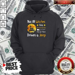 Not All Witches Ride Broomsticks One Of Them Drives A Jeep Halloween Hoodie