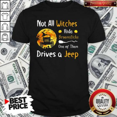 Not All Witches Ride Broomsticks One Of Them Drives A Jeep Halloween Shirt