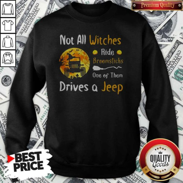 Not All Witches Ride Broomsticks One Of Them Drives A Jeep Halloween Sweatshirt