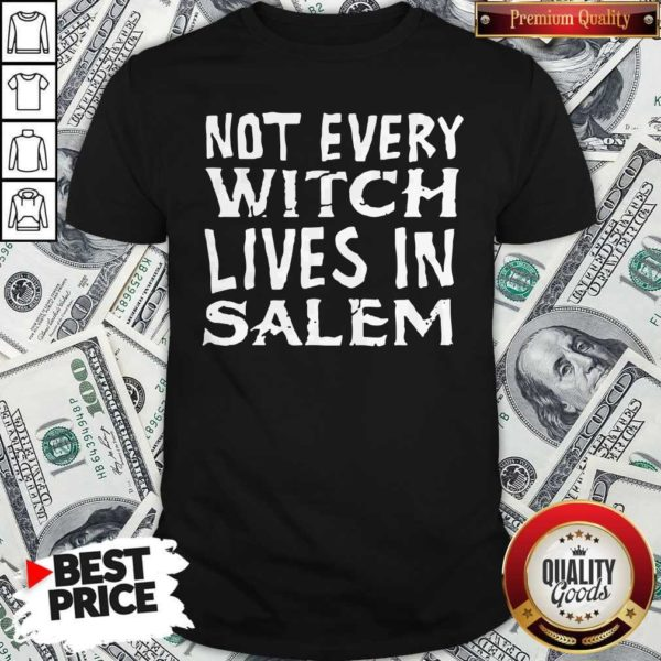 Not Every Witch Lives In Salem Shirt