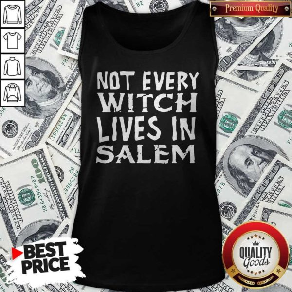 Not Every Witch Lives In Salem Tank Top