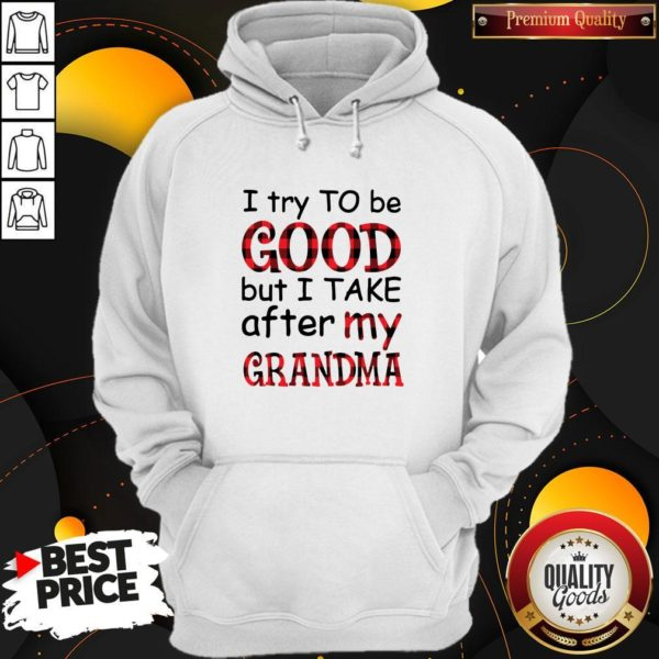 Official I Try To Be Good But I Take After My Grandma Hoodie