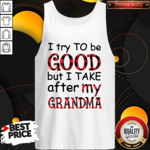 Official I Try To Be Good But I Take After My Grandma Tank Top