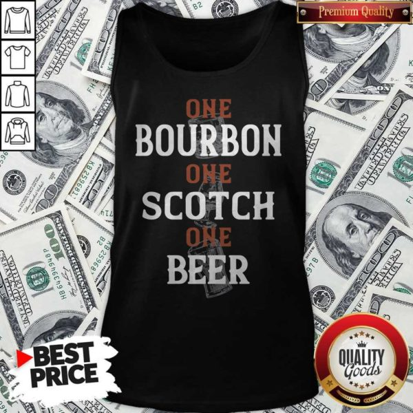 One Bourbon One Scotch One Beer Tank Top