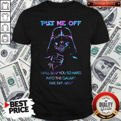 Piss Me Off I Will Slap You So Hard Into The Galaxy Far Far Away Shirt
