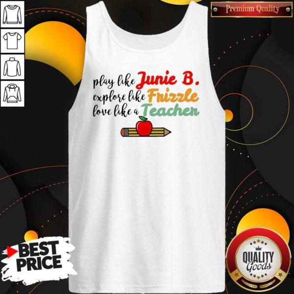Play Like Junie B Explore Like Frizzle Love Like A Teacher Tank Top