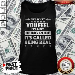 Say What You Feel It's Not Being Rude It's Called Being Real Tank Top