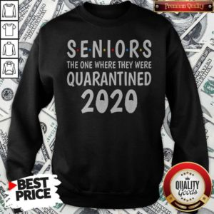 Seniors The One Where They Were Quarantined 2020 SweatsSeniors The One Where They Were Quarantined 2020 Sweatshirthirt
